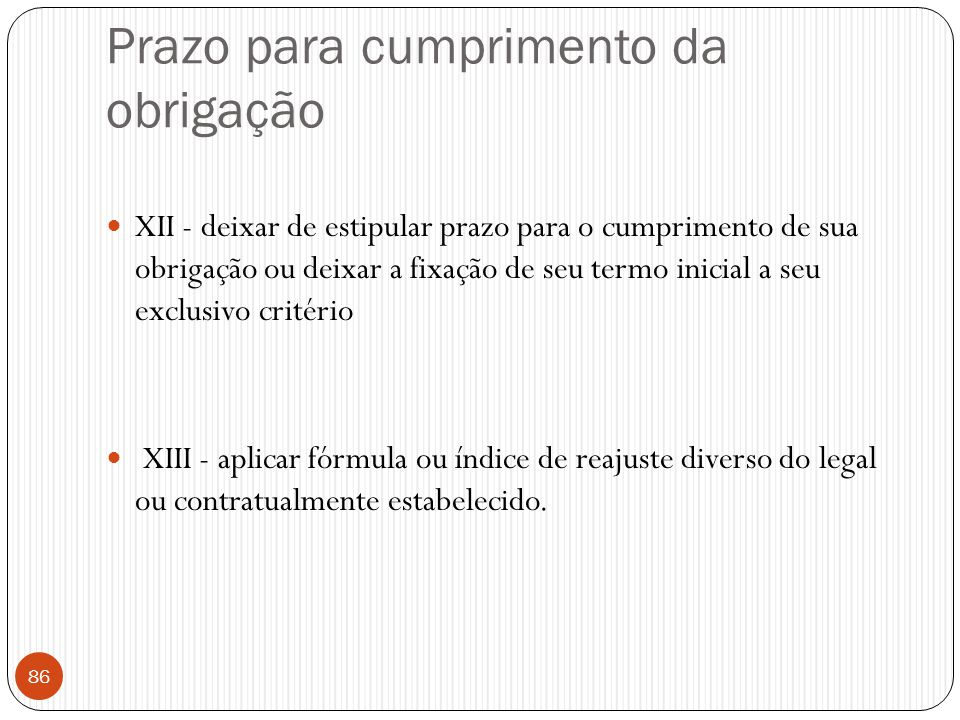 Prazo para cumprimento da obrigação  XII - deixar de estipular prazo para o cumprimento de sua obrigação ou deixar a fixação de seu termo inicial a s