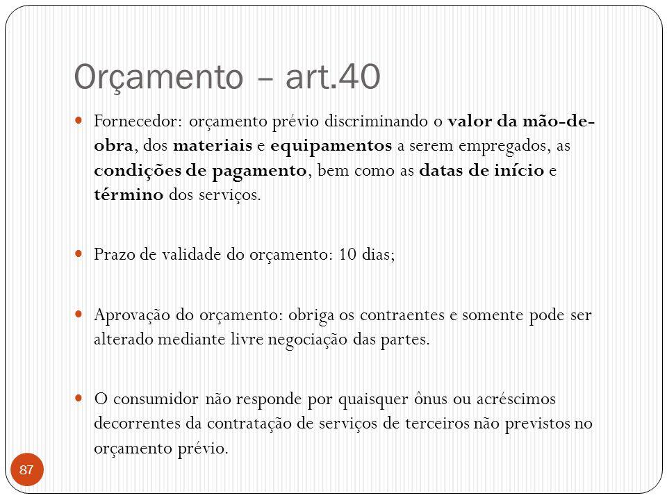 Orçamento – art.40  Fornecedor: orçamento prévio discriminando o valor da mão-de- obra, dos materiais e equipamentos a serem empregados, as condições