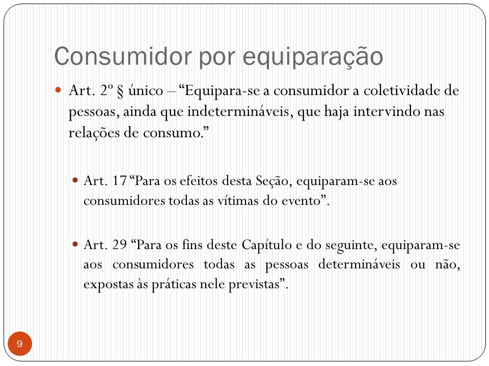 """Consumidor por equiparação  Art. 2º § único – """"Equipara-se a consumidor a coletividade de pessoas, ainda que indetermináveis, que haja intervindo nas"""