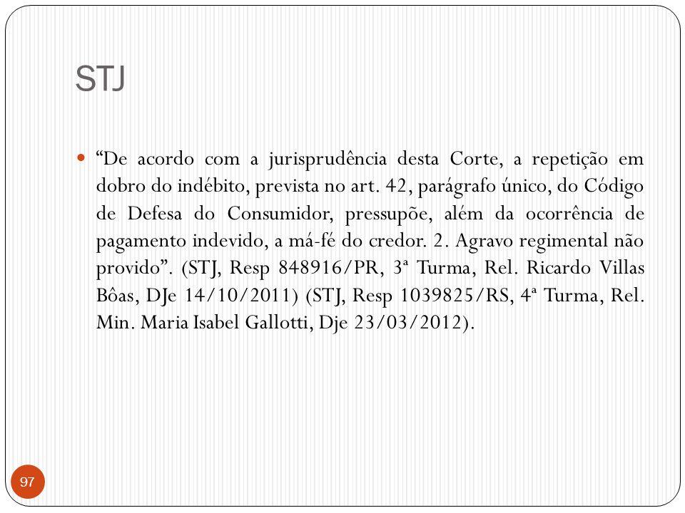 """STJ  """"De acordo com a jurisprudência desta Corte, a repetição em dobro do indébito, prevista no art. 42, parágrafo único, do Código de Defesa do Cons"""