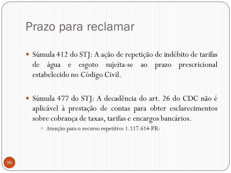 Prazo para reclamar  Súmula 412 do STJ: A ação de repetição de indébito de tarifas de água e esgoto sujeita-se ao prazo prescricional estabelecido no