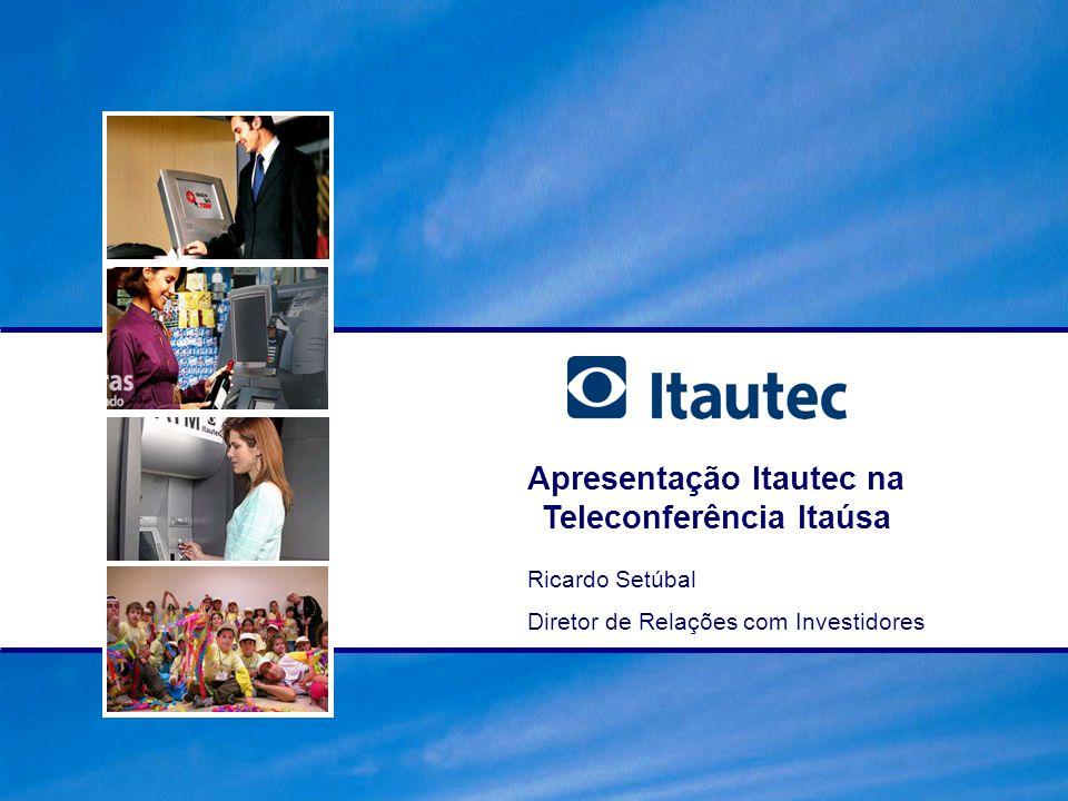 Apresentação Itautec na Teleconferência Itaúsa Ricardo Setúbal Diretor de Relações com Investidores