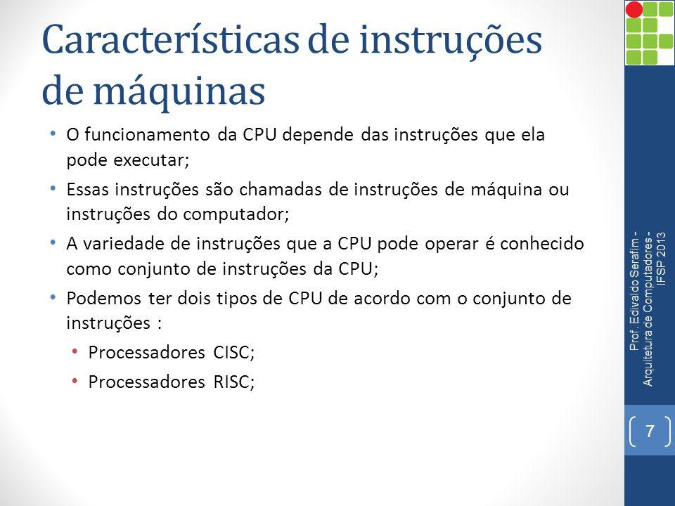 Elementos de instruções de máquina • As instruções devem ter as informações necessárias para a CPU operar; • Geralmente as instruções são formadas por: • Código de operação: • Determina o que deve ser feito pela CPU.