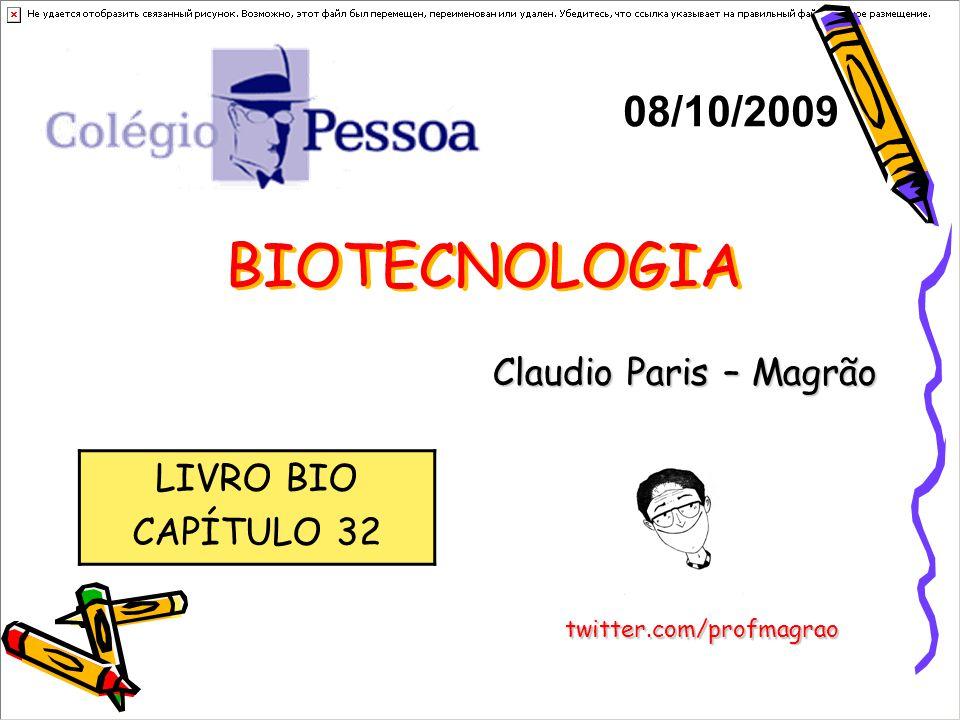 BIOTECNOLOGIA Claudio Paris – Magrão 08/10/2009 twitter.com/profmagrao LIVRO BIO CAPÍTULO 32