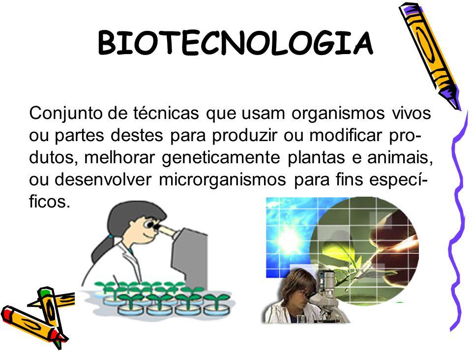 Conjunto de técnicas que usam organismos vivos ou partes destes para produzir ou modificar pro- dutos, melhorar geneticamente plantas e animais, ou desenvolver microrganismos para fins especí- ficos.