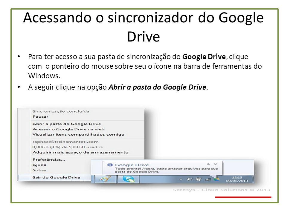 Acessando o sincronizador do Google Drive • Para ter acesso a sua pasta de sincronização do Google Drive, clique com o ponteiro do mouse sobre seu o í