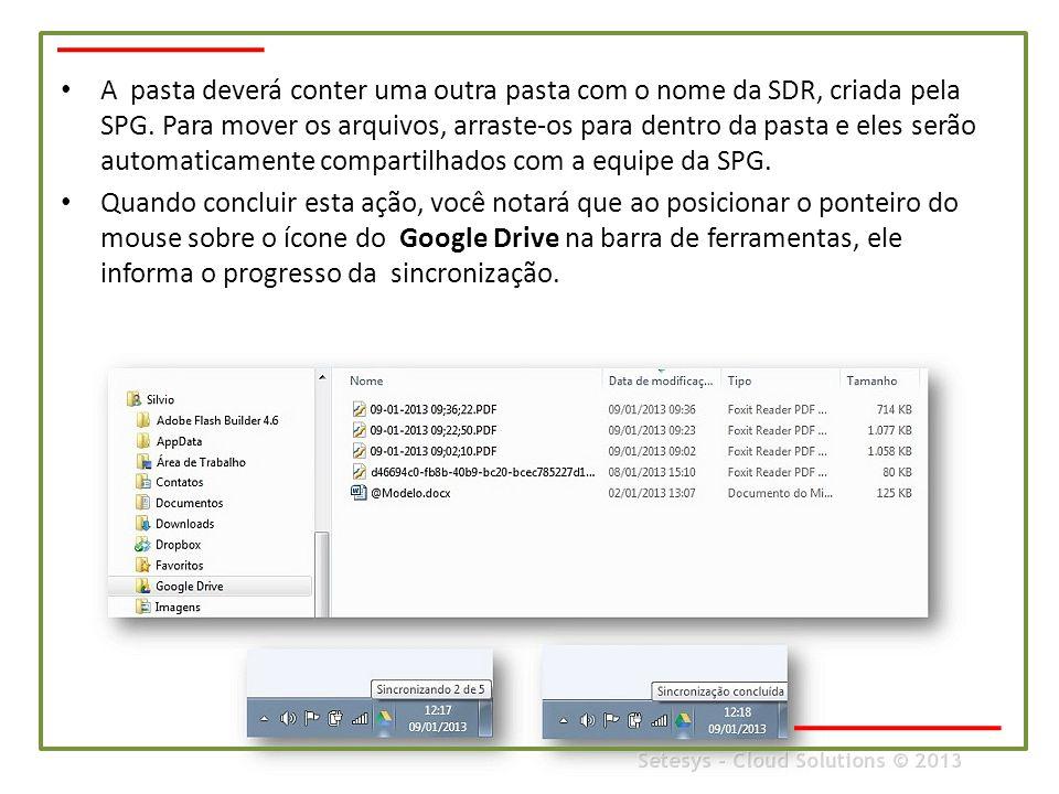 • A pasta deverá conter uma outra pasta com o nome da SDR, criada pela SPG. Para mover os arquivos, arraste-os para dentro da pasta e eles serão autom