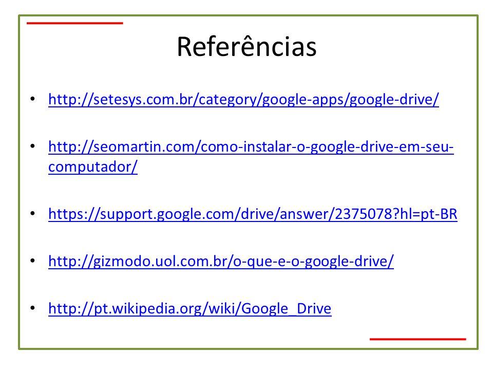 Referências • http://setesys.com.br/category/google-apps/google-drive/ http://setesys.com.br/category/google-apps/google-drive/ • http://seomartin.com