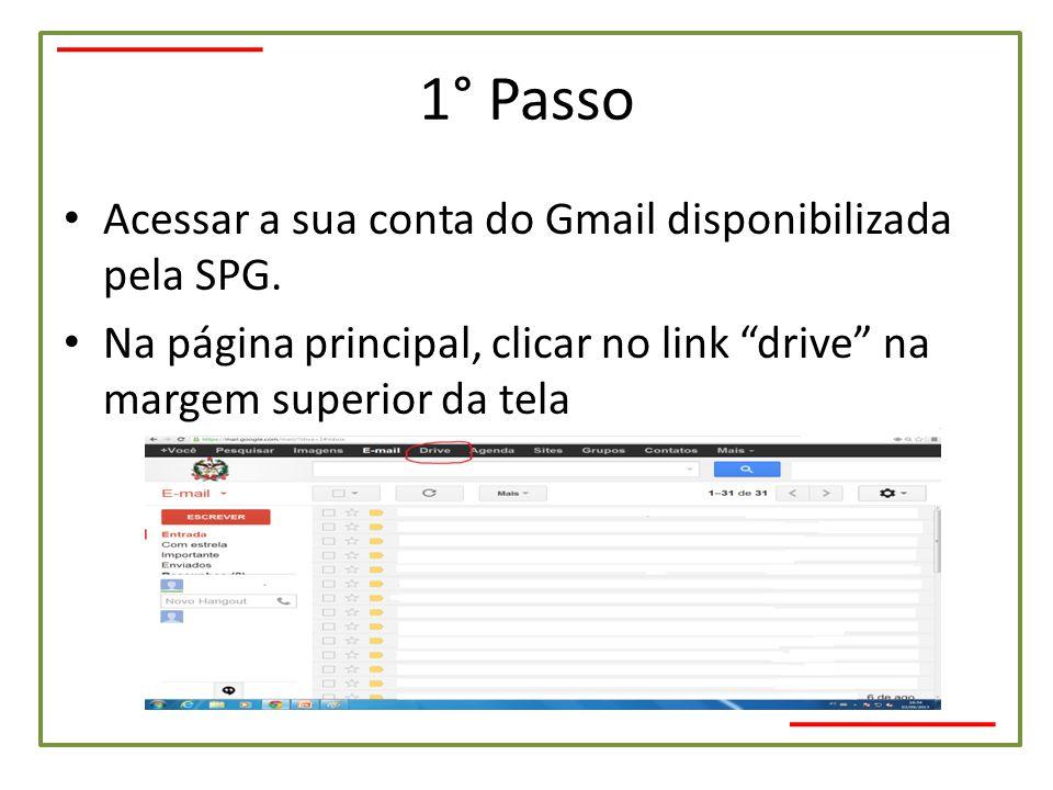 """1° Passo • Acessar a sua conta do Gmail disponibilizada pela SPG. • Na página principal, clicar no link """"drive"""" na margem superior da tela"""