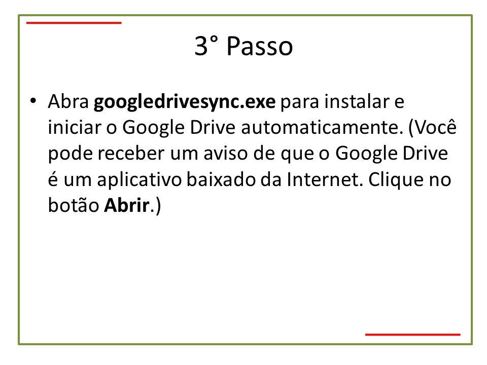 3° Passo • Abra googledrivesync.exe para instalar e iniciar o Google Drive automaticamente. (Você pode receber um aviso de que o Google Drive é um apl