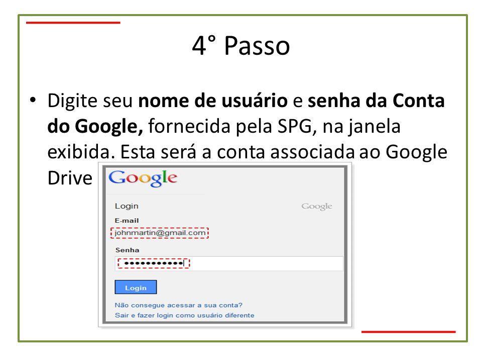 4° Passo • Digite seu nome de usuário e senha da Conta do Google, fornecida pela SPG, na janela exibida. Esta será a conta associada ao Google Drive p