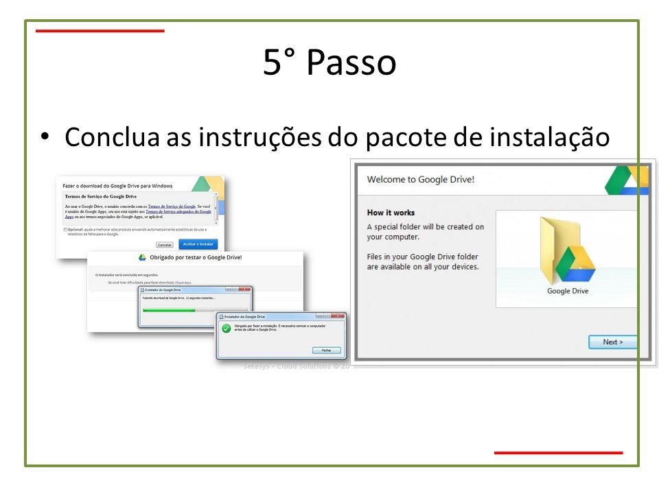 5° Passo • Conclua as instruções do pacote de instalação