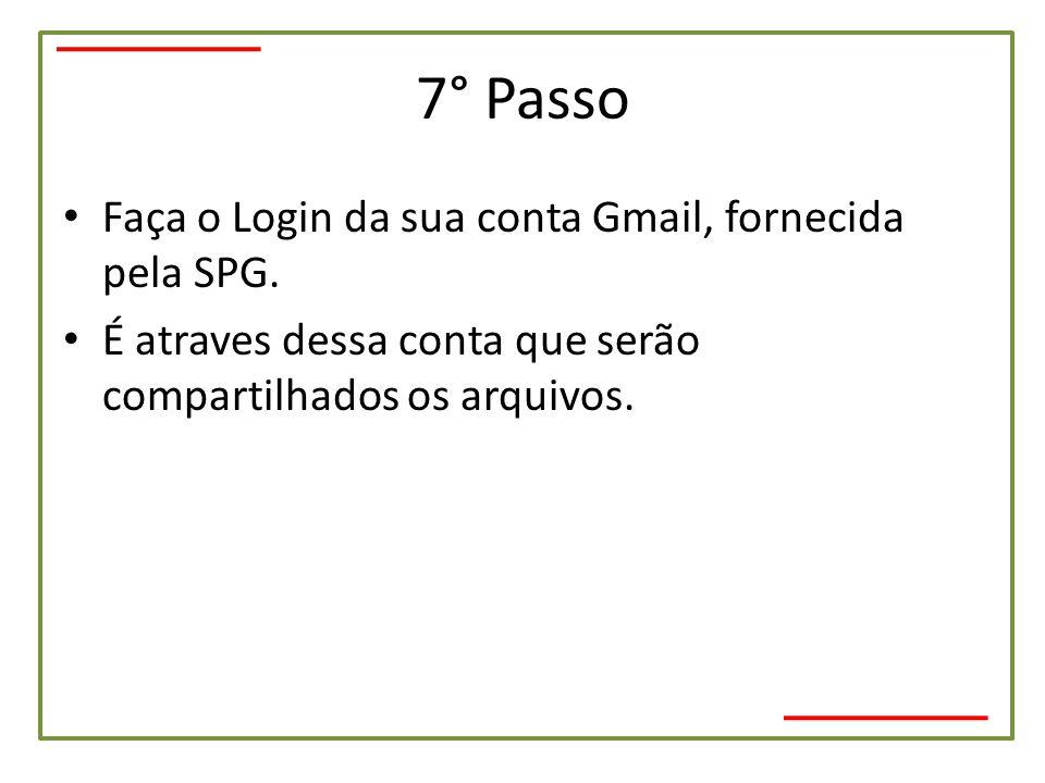 7° Passo • Faça o Login da sua conta Gmail, fornecida pela SPG. • É atraves dessa conta que serão compartilhados os arquivos.