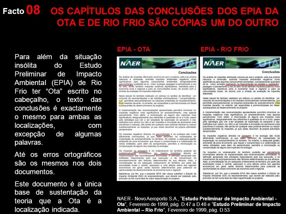 Facto 08 Para além da situação insólita do Estudo Preliminar de Impacto Ambiental (EPIA) de Rio Frio ter Ota escrito no cabeçalho, o texto das conclusões é exactamente o mesmo para ambas as localizações, com excepção de algumas palavras.
