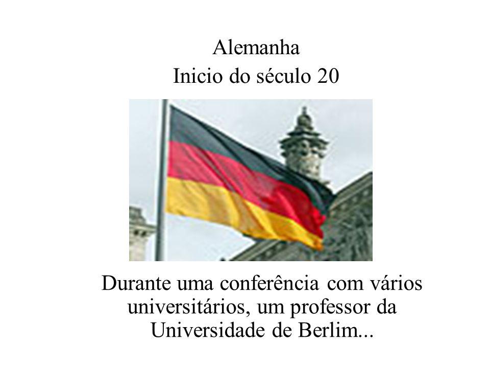 Durante uma conferência com vários universitários, um professor da Universidade de Berlim...