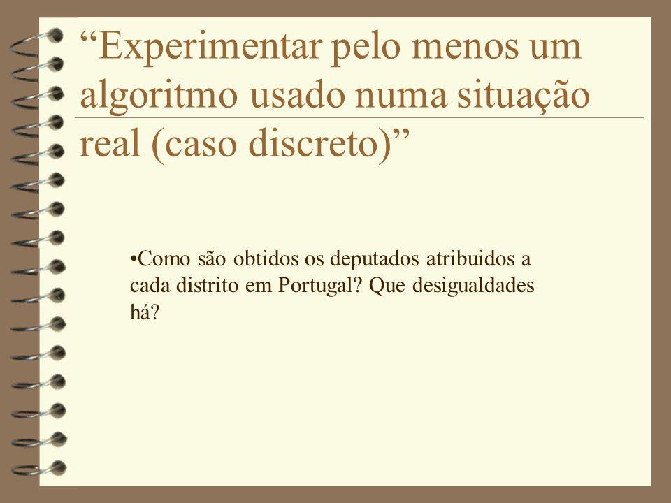Experimentar pelo menos um algoritmo usado numa situação real (caso discreto) •Como são obtidos os deputados atribuidos a cada distrito em Portugal.