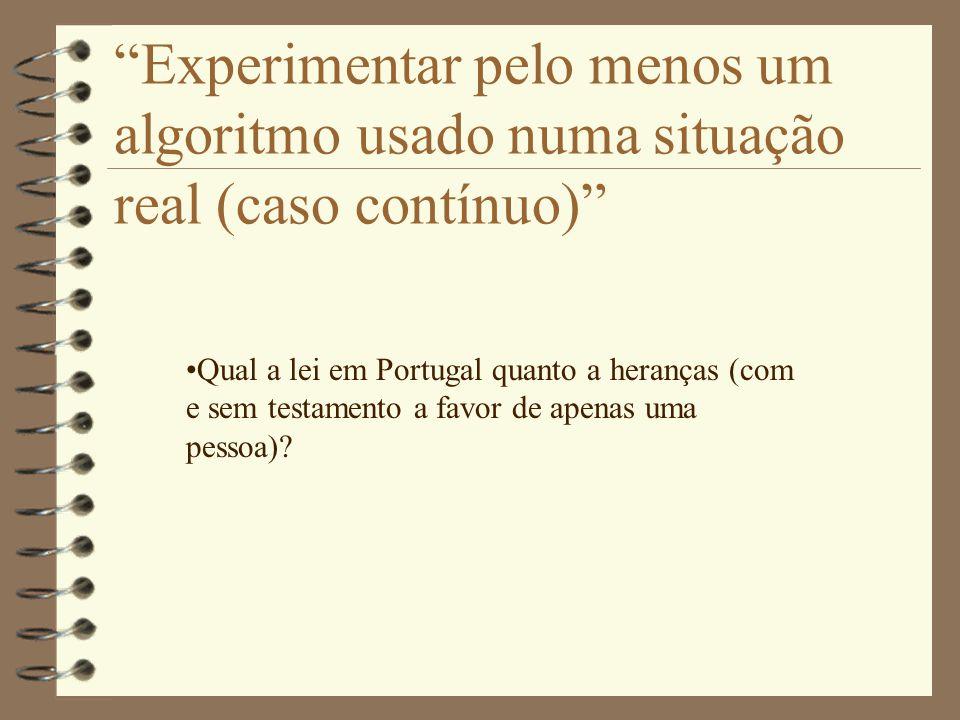 Experimentar pelo menos um algoritmo usado numa situação real (caso contínuo) •Qual a lei em Portugal quanto a heranças (com e sem testamento a favor de apenas uma pessoa)?