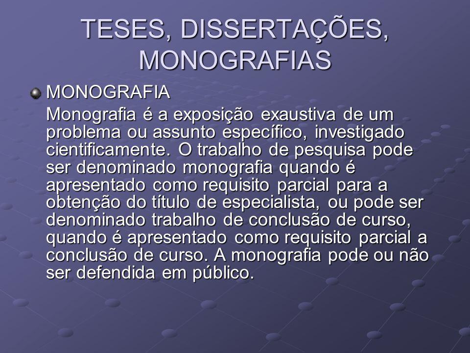 TESES, DISSERTAÇÕES, MONOGRAFIAS MONOGRAFIA Monografia é a exposição exaustiva de um problema ou assunto específico, investigado cientificamente. O tr