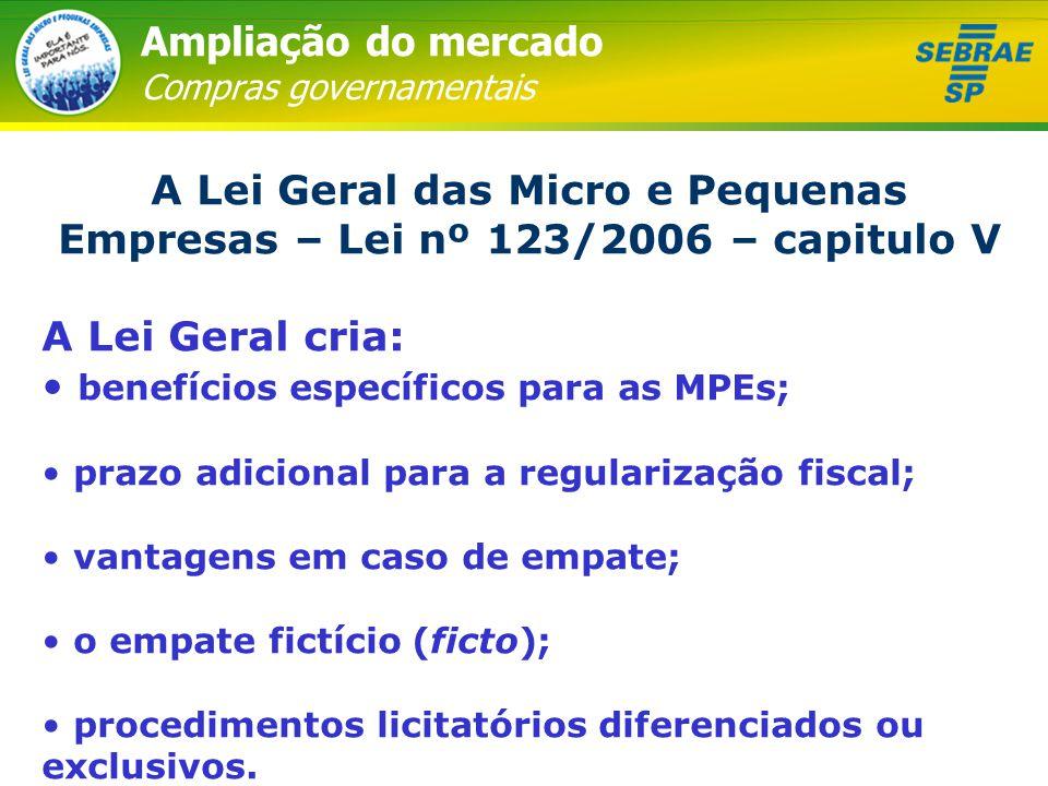 Ampliação do mercado Compras governamentais A Lei Geral das Micro e Pequenas Empresas – Lei nº 123/2006 – capitulo V A Lei Geral cria: • benefícios es