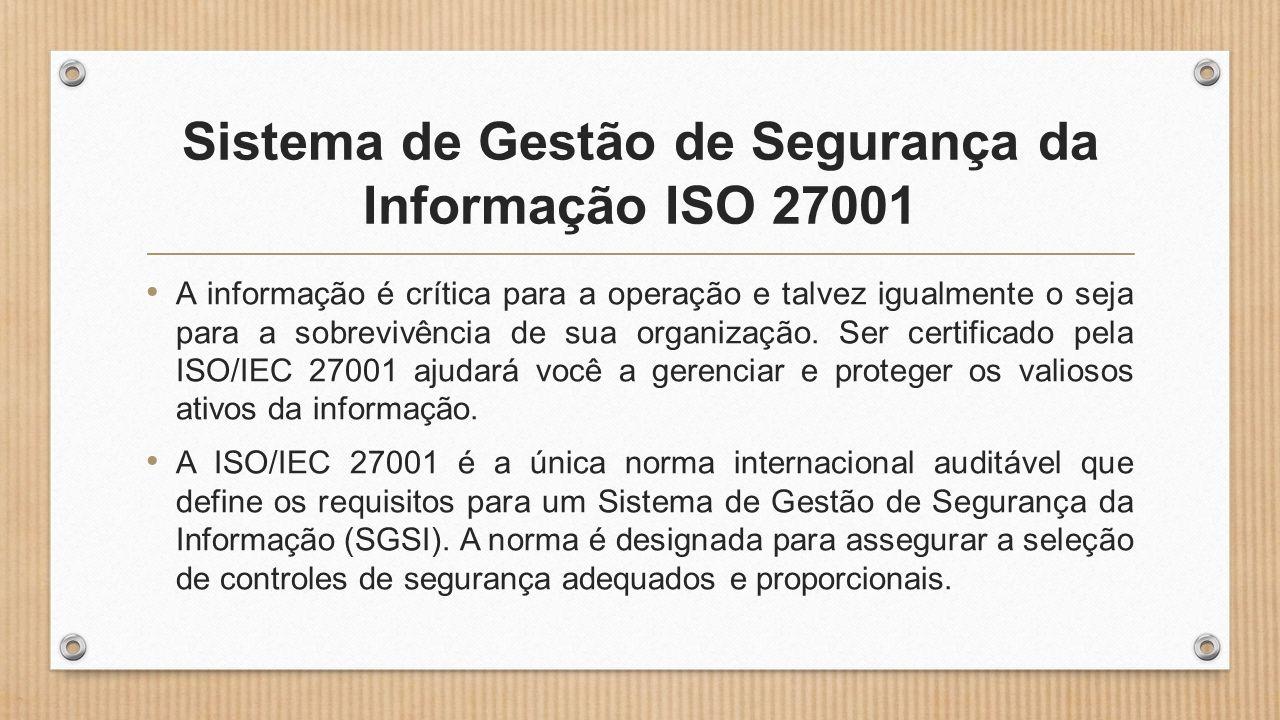 Sistema de Gestão de Segurança da Informação ISO 27001 • A informação é crítica para a operação e talvez igualmente o seja para a sobrevivência de sua organização.