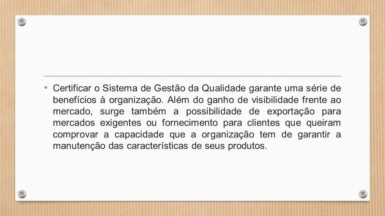 • Certificar o Sistema de Gestão da Qualidade garante uma série de benefícios à organização.