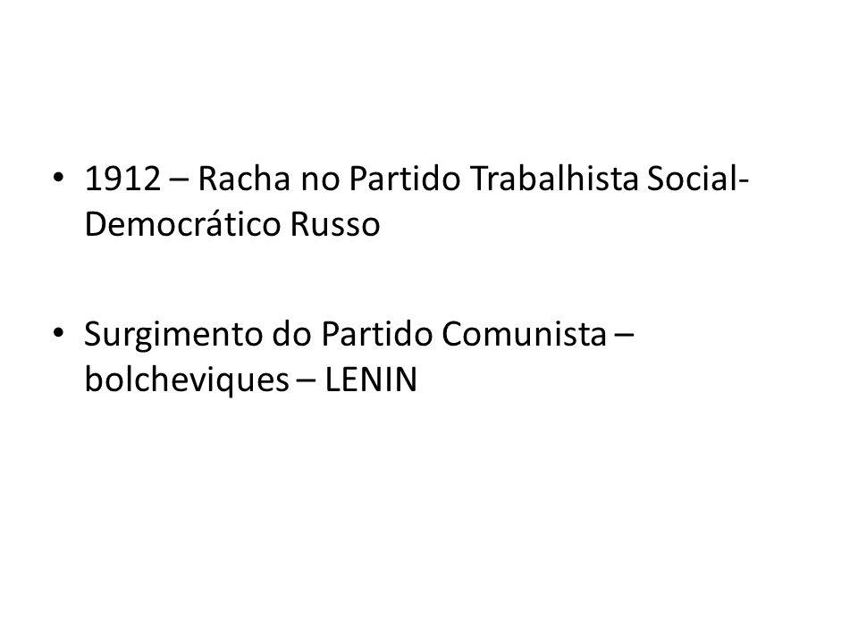 • 1912 – Racha no Partido Trabalhista Social- Democrático Russo • Surgimento do Partido Comunista – bolcheviques – LENIN