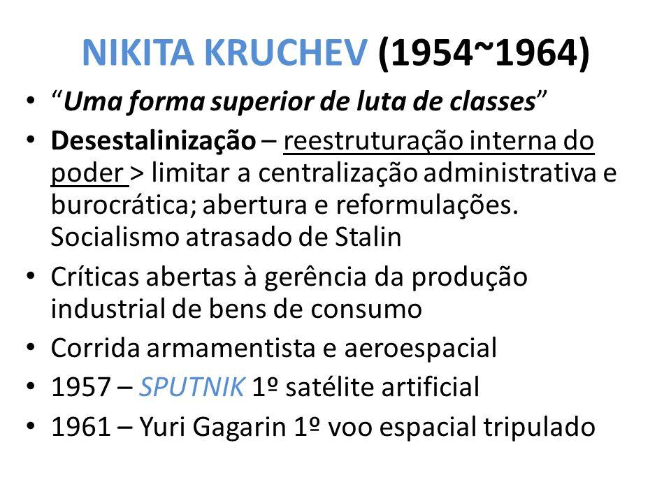 """NIKITA KRUCHEV (1954~1964) • """"Uma forma superior de luta de classes"""" • Desestalinização – reestruturação interna do poder > limitar a centralização ad"""