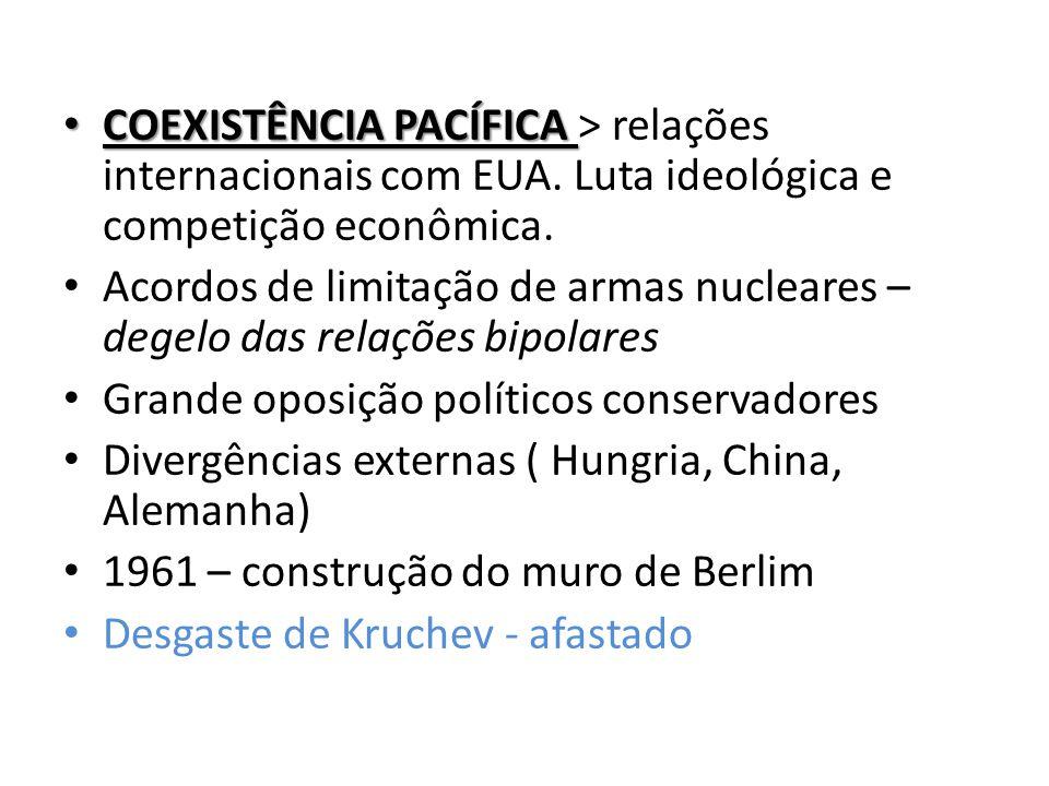 • COEXISTÊNCIA PACÍFICA • COEXISTÊNCIA PACÍFICA > relações internacionais com EUA. Luta ideológica e competição econômica. • Acordos de limitação de a