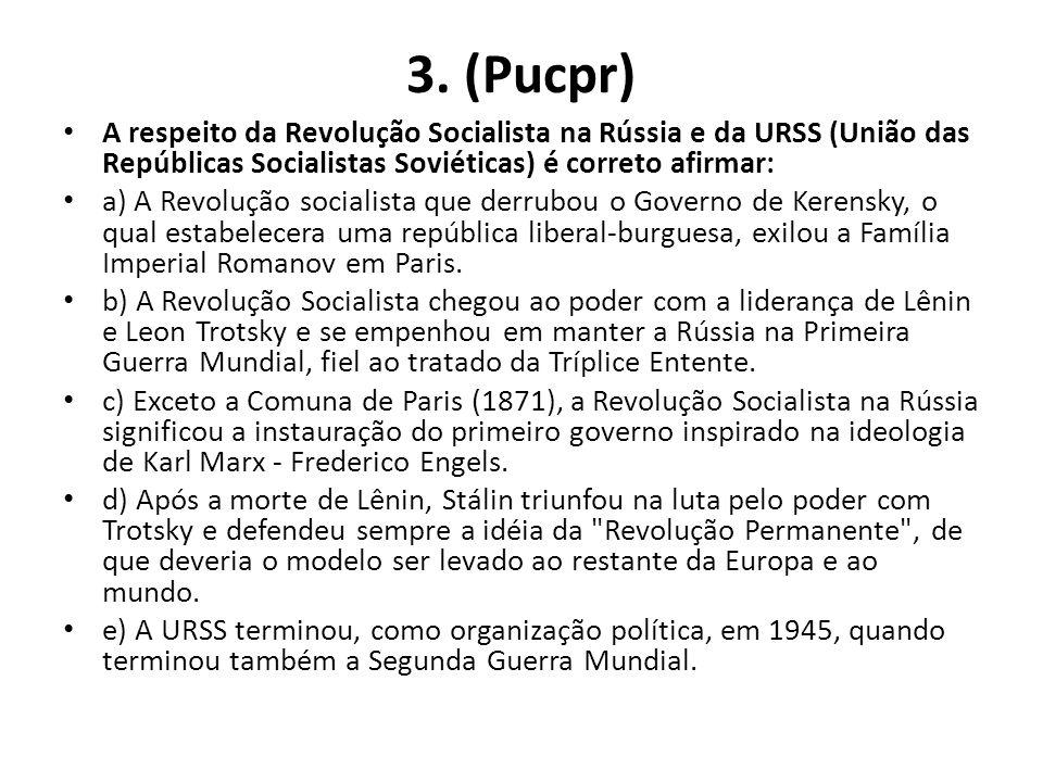 3. (Pucpr) • A respeito da Revolução Socialista na Rússia e da URSS (União das Repúblicas Socialistas Soviéticas) é correto afirmar: • a) A Revolução
