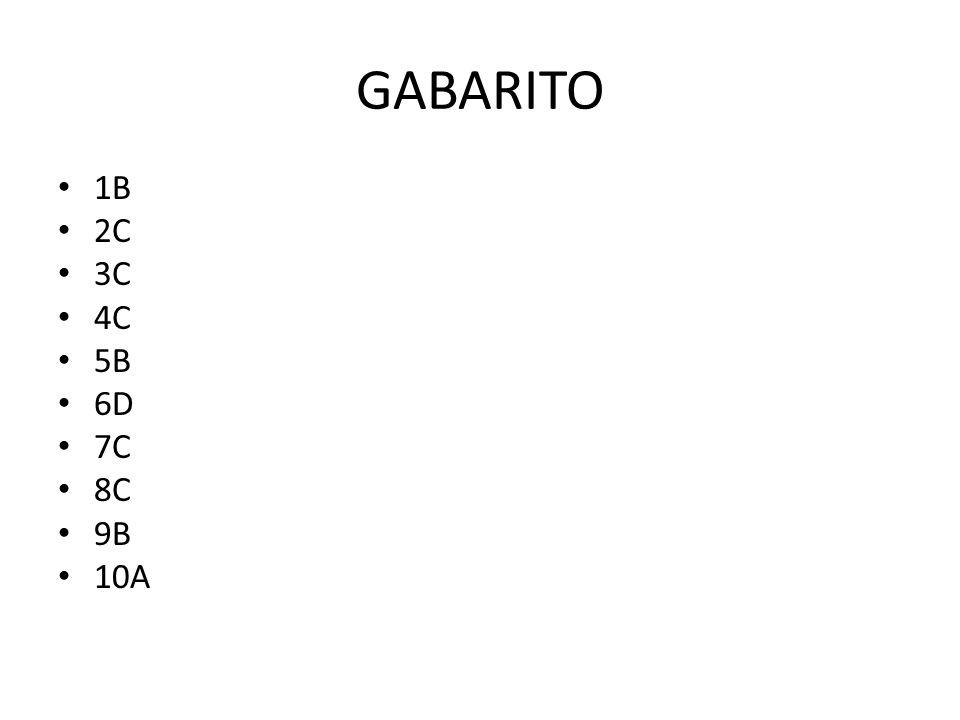 GABARITO • 1B • 2C • 3C • 4C • 5B • 6D • 7C • 8C • 9B • 10A