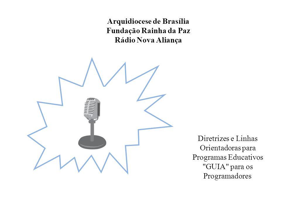Arquidiocese de Brasília Fundação Rainha da Paz Rádio Nova Aliança Diretrizes e Linhas Orientadoras para Programas Educativos