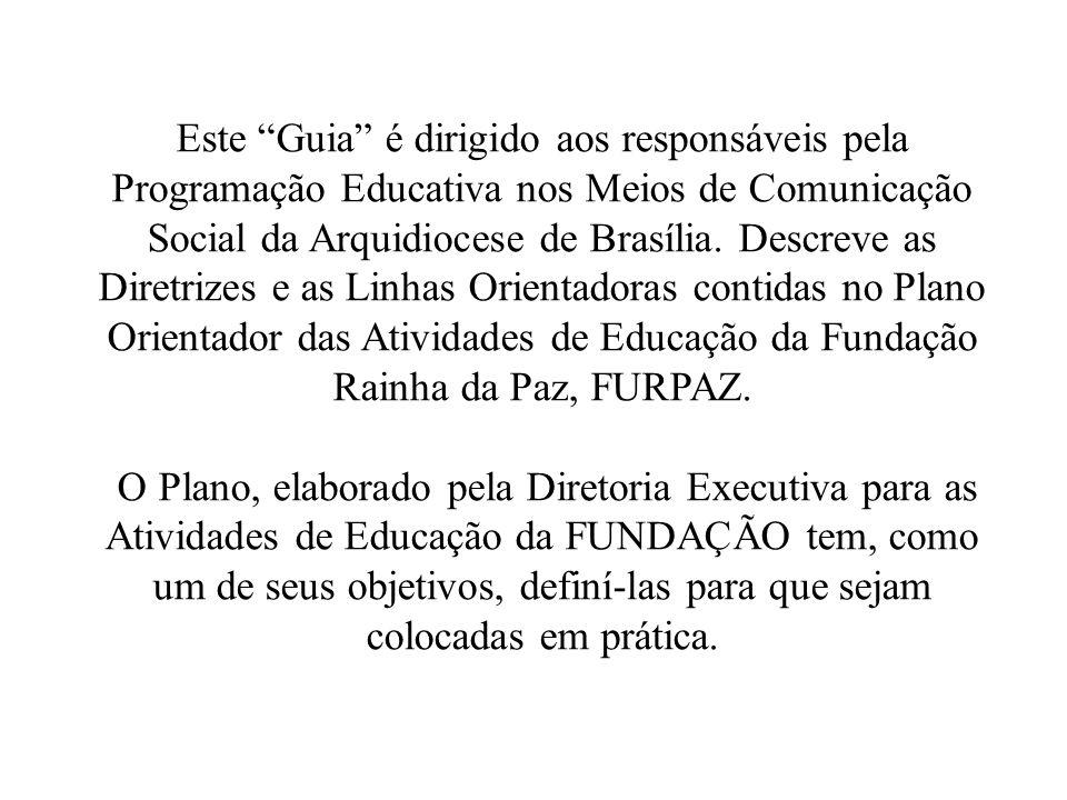 """Este """"Guia"""" é dirigido aos responsáveis pela Programação Educativa nos Meios de Comunicação Social da Arquidiocese de Brasília. Descreve as Diretrizes"""