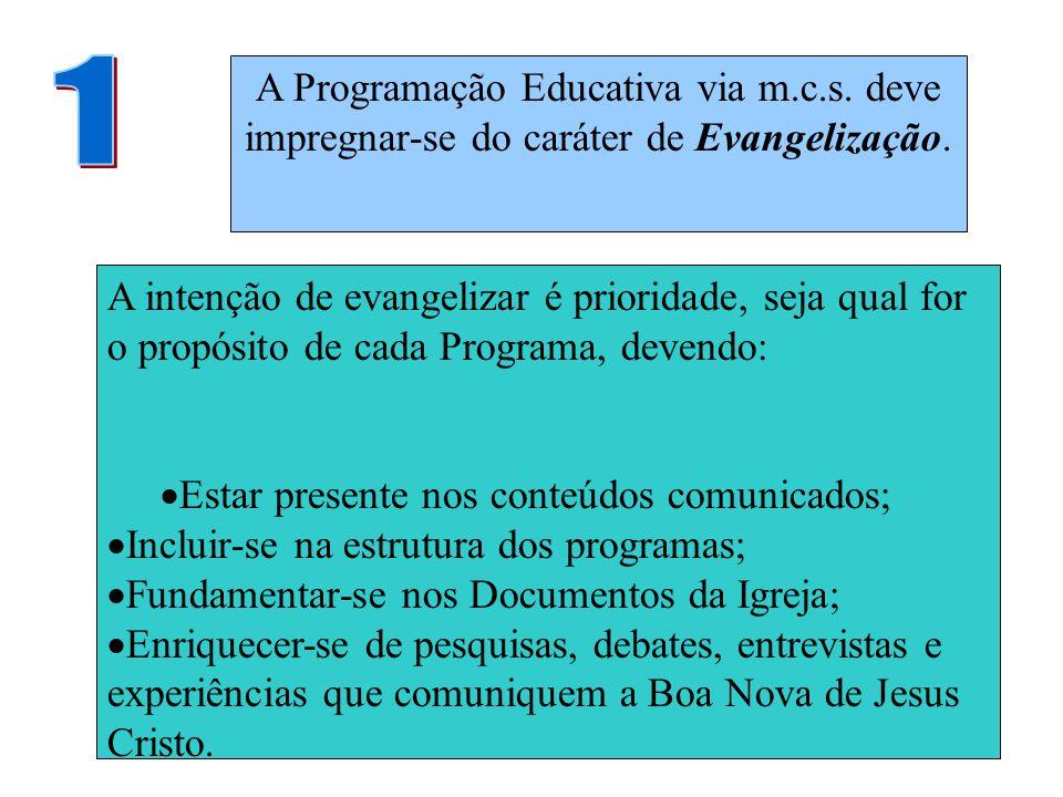 A Programação Educativa via m.c.s. deve impregnar-se do caráter de Evangelização. A intenção de evangelizar é prioridade, seja qual for o propósito de