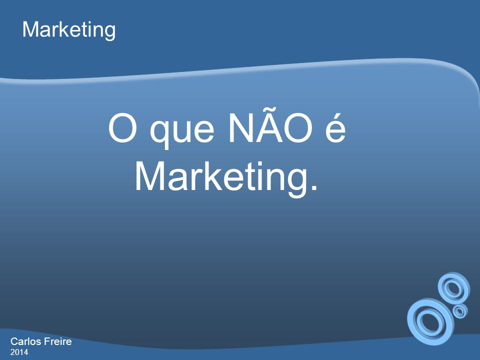 Carlos Freire 2014 Marketing Marketing NÃO É propaganda Marketing NÃO É venda