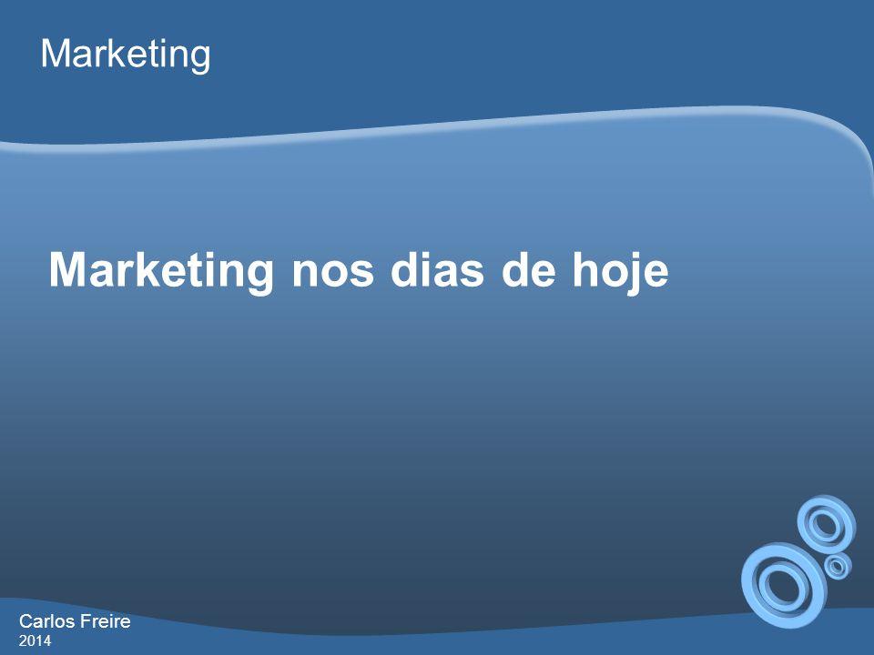 Carlos Freire 2014 Marketing Marketing nos dias de hoje
