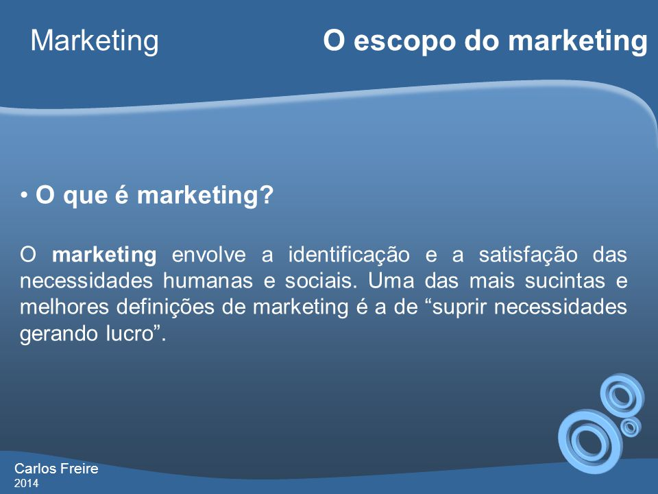 Carlos Freire 2014 Marketing O escopo do marketing •Esse lucro deve ser obrigatoriamente financeiro?
