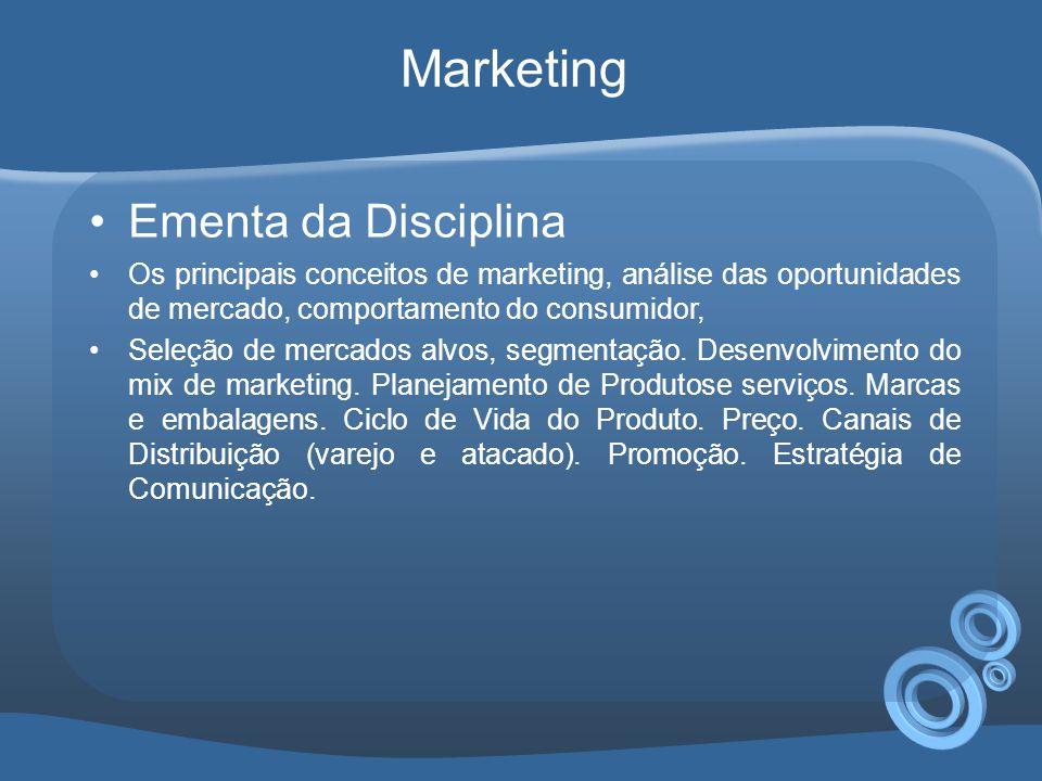 •Ementa da Disciplina •Os principais conceitos de marketing, análise das oportunidades de mercado, comportamento do consumidor, •Seleção de mercados alvos, segmentação.
