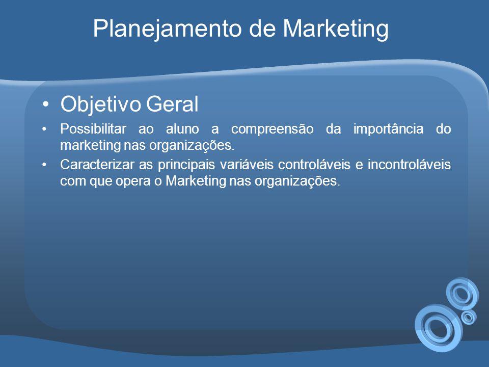 •Objetivo Geral •Possibilitar ao aluno a compreensão da importância do marketing nas organizações.