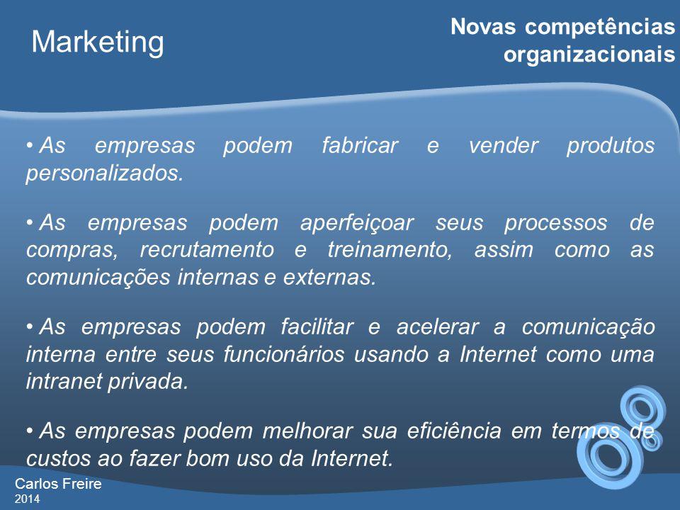 Carlos Freire 2014 Marketing Novas competências organizacionais • As empresas podem fabricar e vender produtos personalizados.