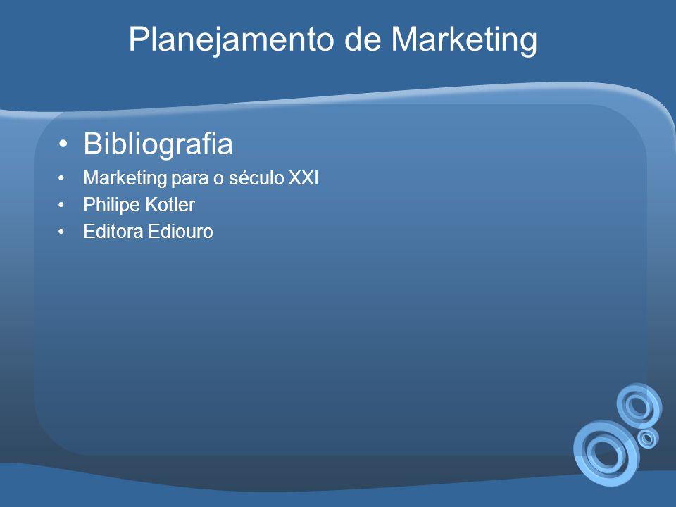 •Bibliografia •Marketing para o século XXI •Philipe Kotler •Editora Ediouro Planejamento de Marketing
