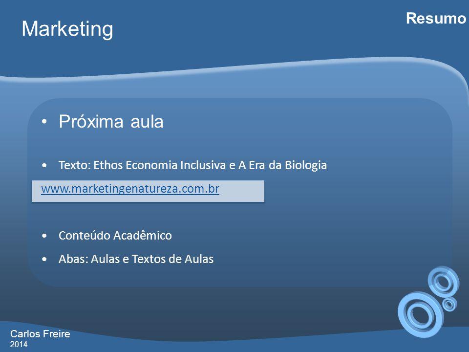 Carlos Freire 2014 Marketing Resumo •Próxima aula •Texto: Ethos Economia Inclusiva e A Era da Biologia www.marketingenatureza.com.br •Conteúdo Acadêmico •Abas: Aulas e Textos de Aulas