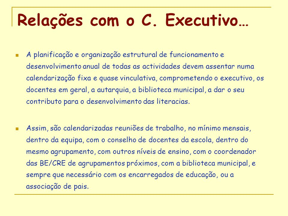 Relações com o C. Executivo…  A planificação e organização estrutural de funcionamento e desenvolvimento anual de todas as actividades devem assentar