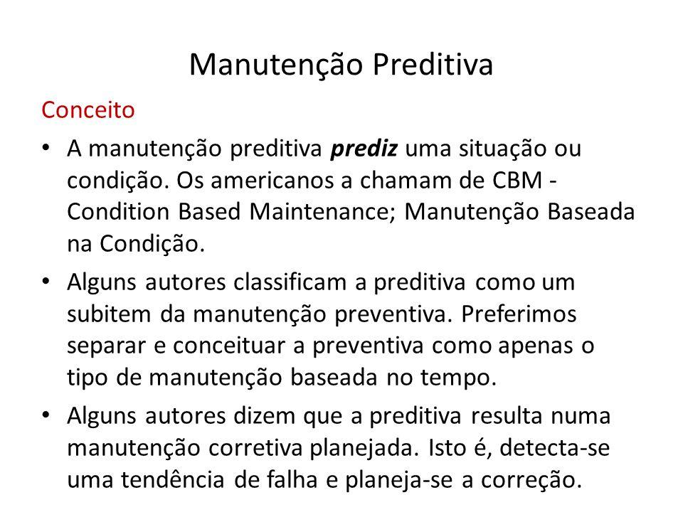 Manutenção Preditiva Conceito • A manutenção preditiva prediz uma situação ou condição. Os americanos a chamam de CBM - Condition Based Maintenance; M