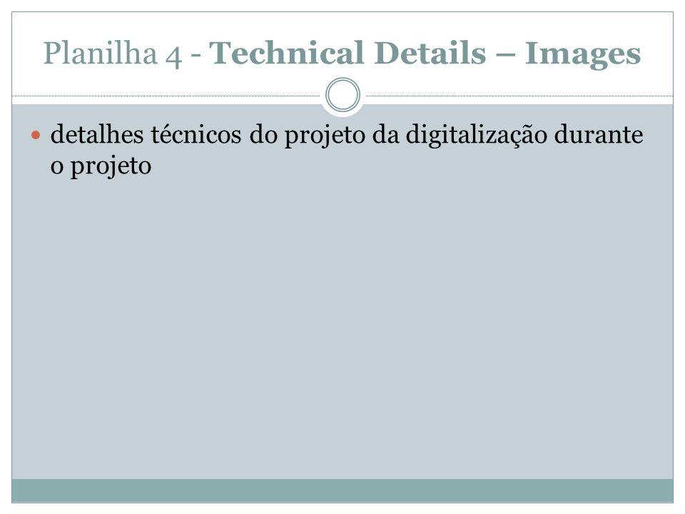 Planilha 4 - Technical Details – Images  detalhes técnicos do projeto da digitalização durante o projeto