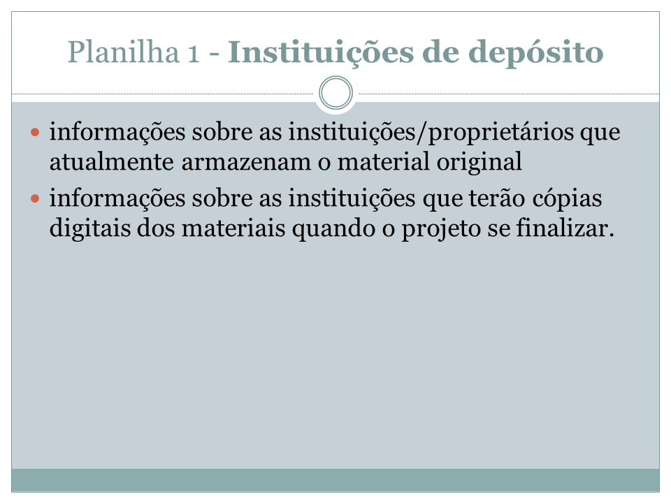 Planilha 1 - Instituições de depósito  informações sobre as instituições/proprietários que atualmente armazenam o material original  informações sobre as instituições que terão cópias digitais dos materiais quando o projeto se finalizar.