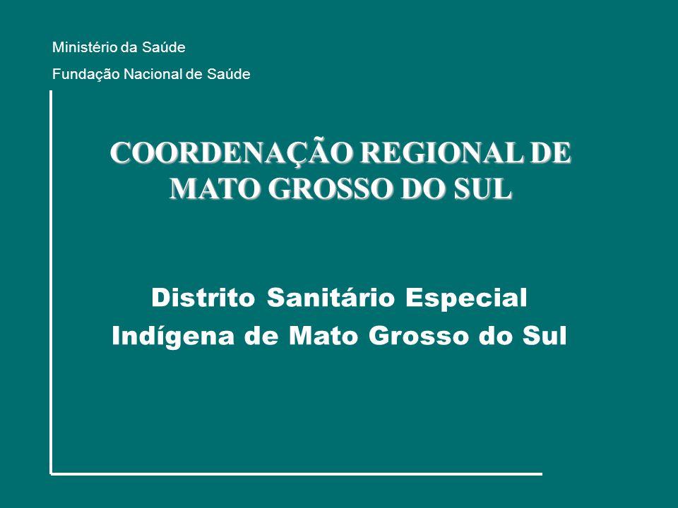 Distrito Sanitário Especial Indígena de Mato Grosso do Sul COORDENAÇÃO REGIONAL DE MATO GROSSO DO SUL Ministério da Saúde Fundação Nacional de Saúde