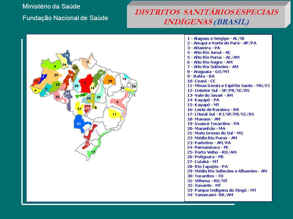 Ministério da Saúde Fundação Nacional de Saúde DISTRITOS SANITÁRIOS ESPECIAIS INDÍGENAS (BRASIL)