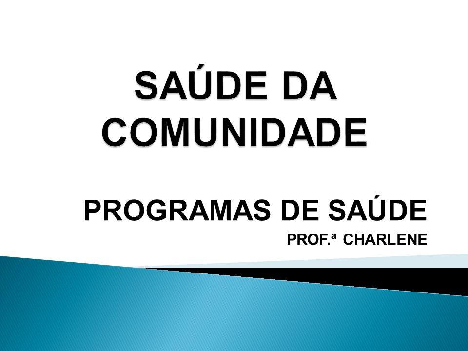 PROGRAMAS DE SAÚDE PROF.ª CHARLENE