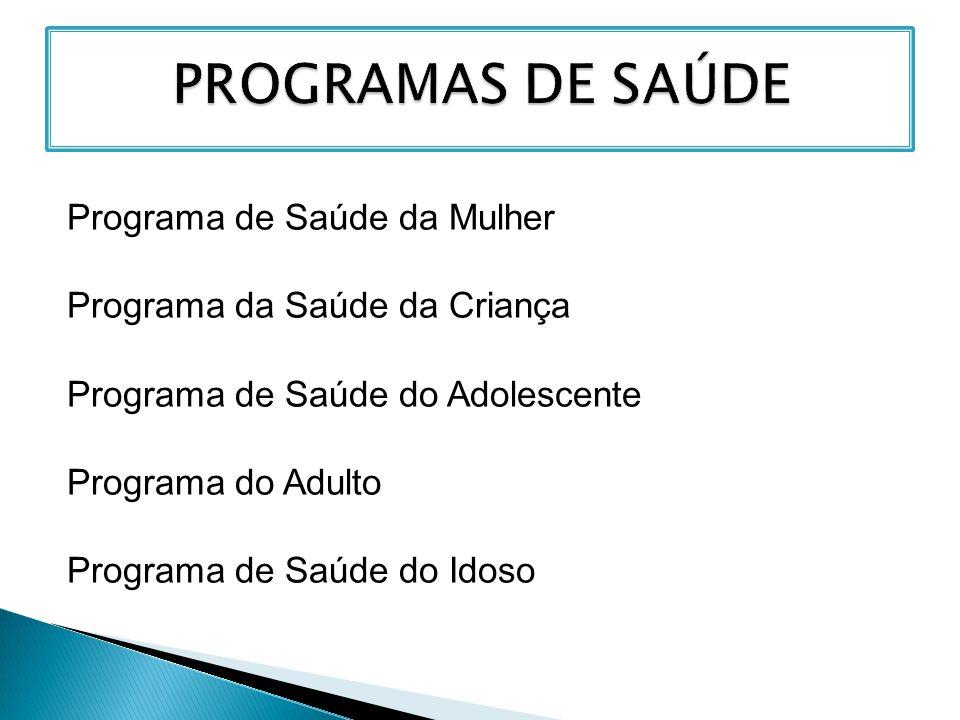 Programa de Saúde da Mulher Programa da Saúde da Criança Programa de Saúde do Adolescente Programa do Adulto Programa de Saúde do Idoso