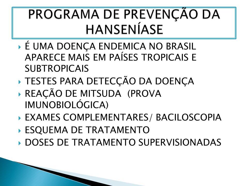  É UMA DOENÇA ENDEMICA NO BRASIL APARECE MAIS EM PAÍSES TROPICAIS E SUBTROPICAIS  TESTES PARA DETECÇÃO DA DOENÇA  REAÇÃO DE MITSUDA (PROVA IMUNOBIO